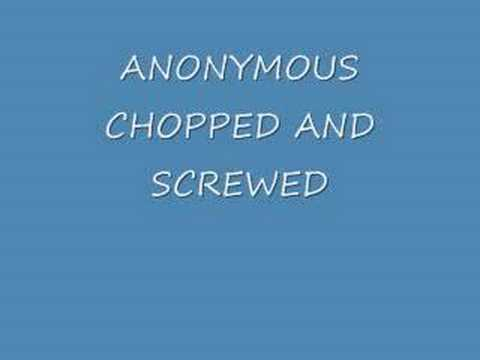 ANONYMOUS CHOPPED AND SCREWED