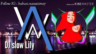 DJ SLOW LILY | Alan Walker - Mantap Jiwa!!!