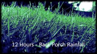 12 Hours - Back Porch Rainfall / Ambient / Relaxing / Sleep / Meditation