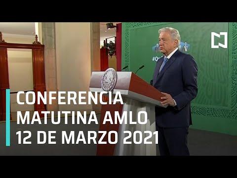 AMLO Conferencia Hoy / 12 de Marzo 2021