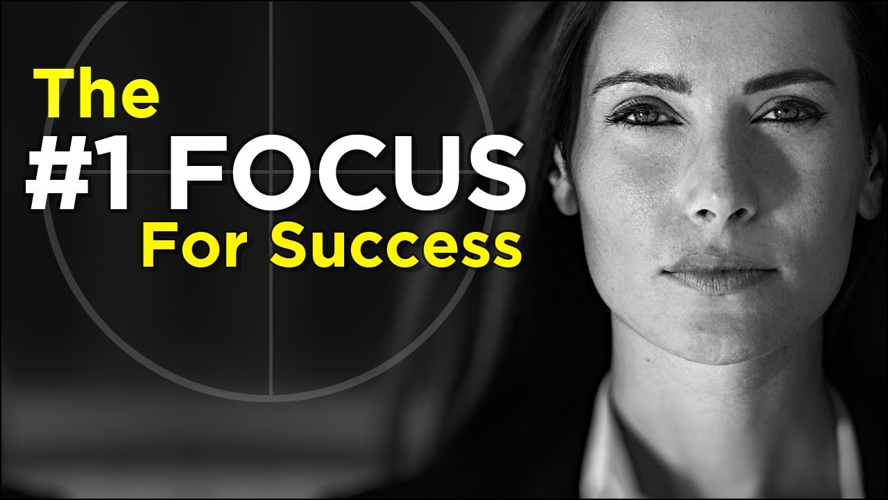 The #1 focus you MUST have to be successful