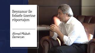 Ahmet Misbah Demircan - Beyzanur ile felsefe üzerine röportajım