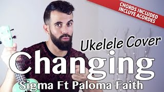 Changing - Sigma ft Paloma Faith ( Ukulele cover acordes version)