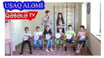 UŞAQ ALƏMİ-QƏBƏLƏ TV