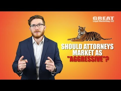 "Should Lawyer Marketing Shout ""Aggressive""? 