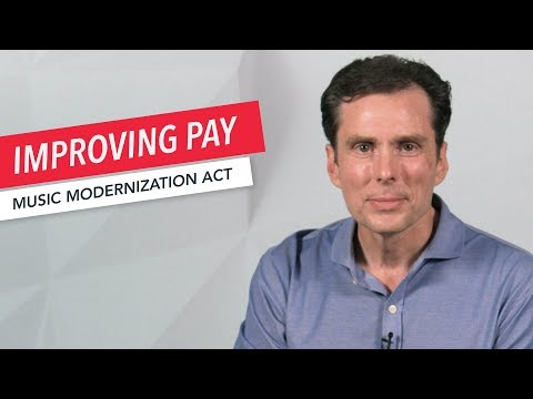 Music Modernization Act: Improving Pay | Streaming | Songwriting | Music Publishing | Copyright Law