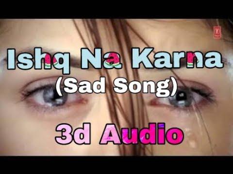 3d audio Ishq Na Karna Sad Songs Medley  Full HD Audio Song  …