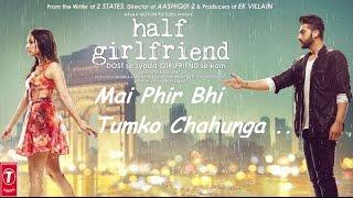 Download lagu Main Phir Bhi Tumko Chahunga Full Song Half Girlfriend Arijit Singh MP3
