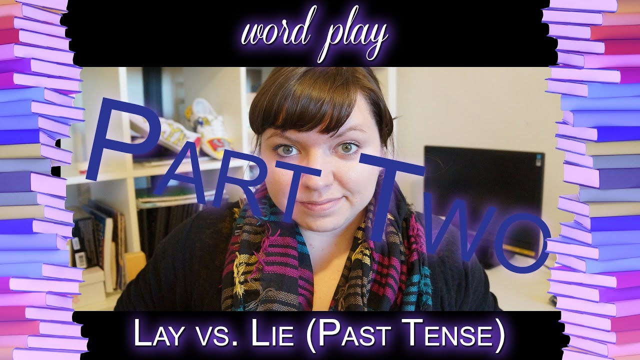 Lay Vs Lie Part Two Past Tense