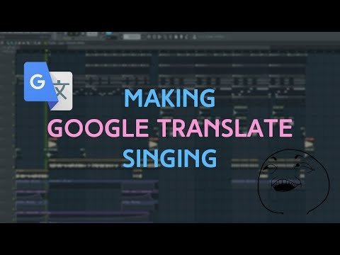How To Make Google Translate Sing | Fl Studio Tutorial 2018