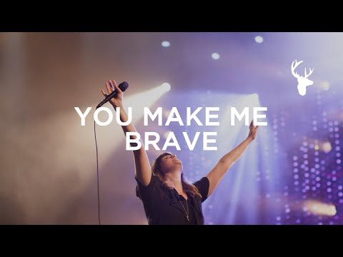 You Make Me Brave – Amanda Cook & Bethel Music (Official Live Music Video)