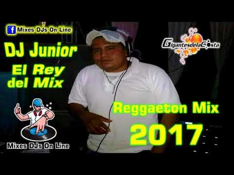 DJ Junior El Rey Del Mix - Reggaeton Mix (2017) (Mixes DJs On Line)