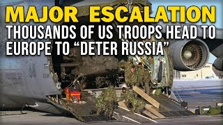 "MAJOR ESCALATION: THOUSANDS OF US TROOPS HEAD TO EUROPE TO ""DETER RUSSIA"""