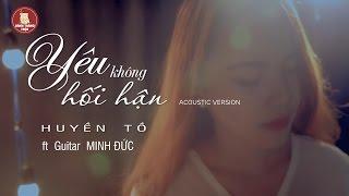 Yêu Không Hối Hận | Huyền Tồ ft Guitar Minh Đức [Cover Acoustic]