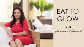 Foods To Eat For Glowing Skin With Suman Agarwal