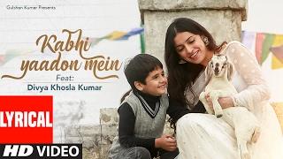 Kabhi Yaadon Mein (Lyrical Video) Divya Khosla Kumar | Arijit Singh, Palak Muchh …