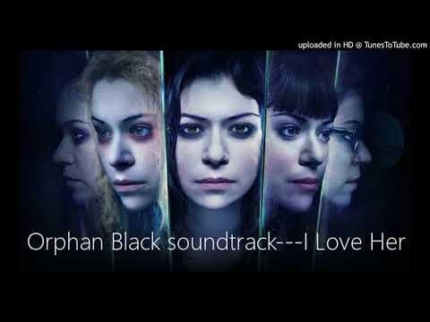 Orphan Black soundtrack---I Love Her