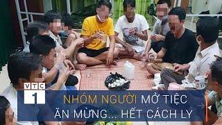 Xem xét phạt nhóm người mở tiệc ăn mừng... hết cách ly | VTC1