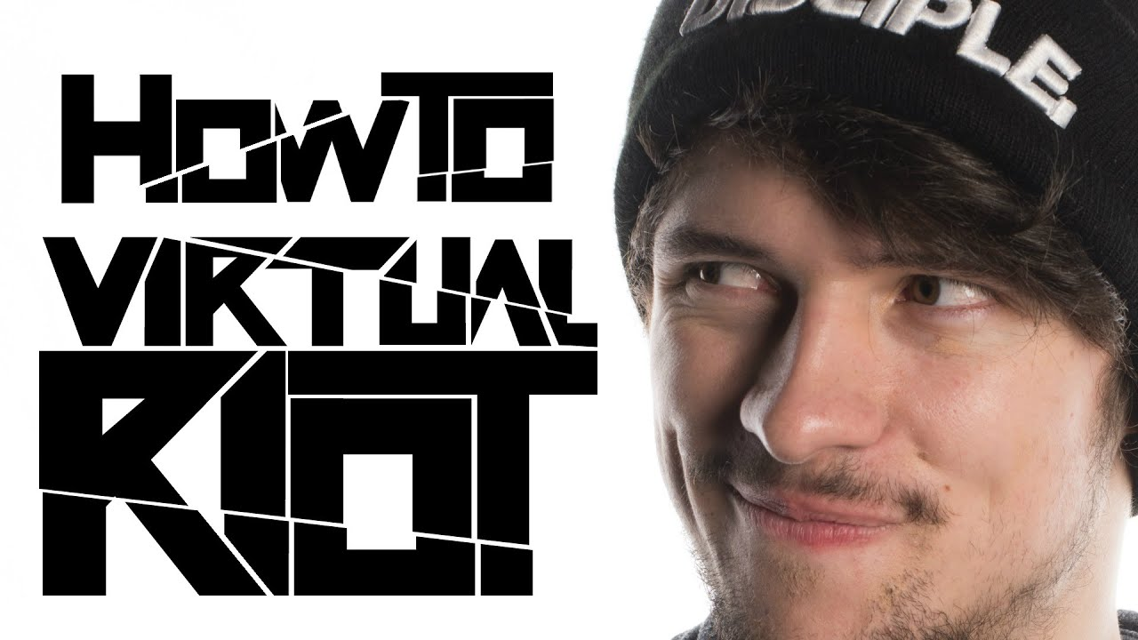 HOW TO VIRTUAL RIOT (ALL GENRES)