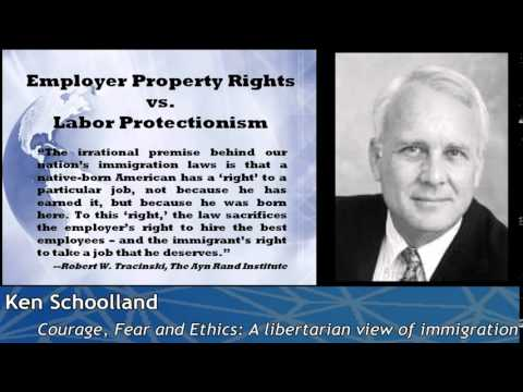 Ken Schoolland - Courage, Fear, And Ethics: A Libertarian View of Immigration