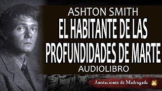 El habitante de las profundidades de marte - Ashton Smith - Audiolibro