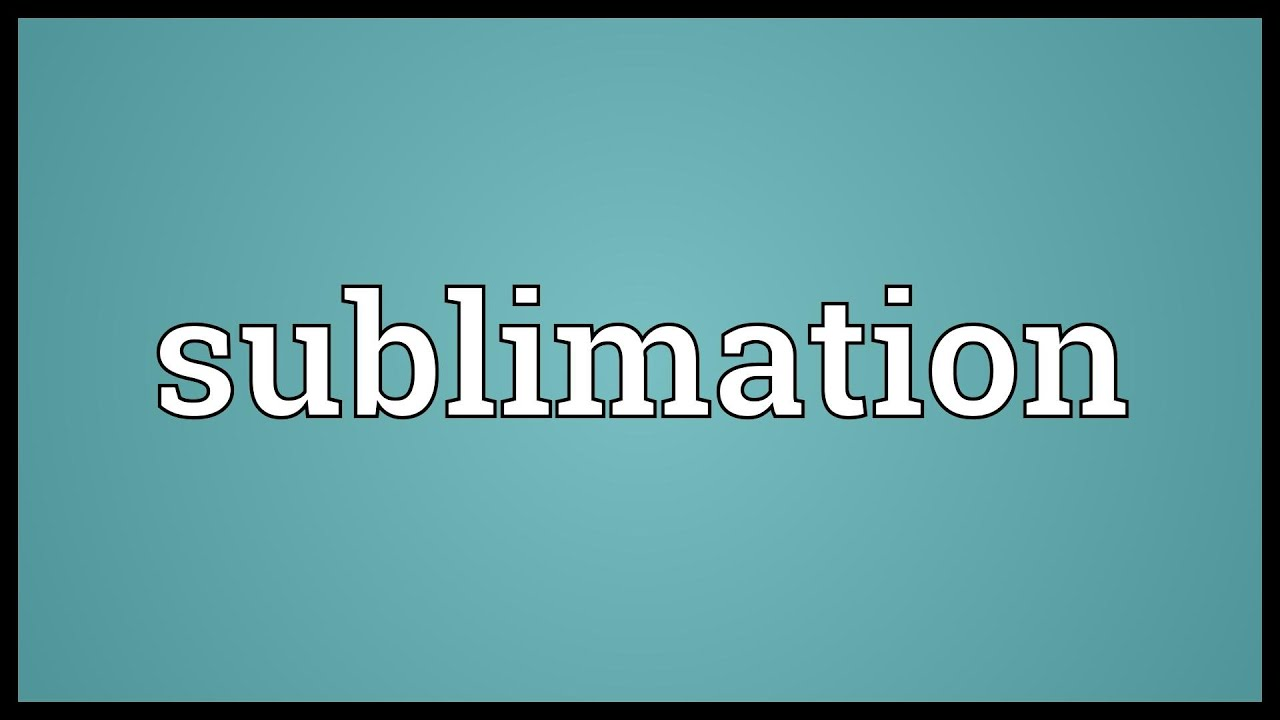 Sublimation Meaning