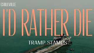 TRAMP STAMPS - I'd Rather Die (Lyric Video)   ChillVille