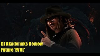 Future Releases 'EVOL' Album. DJ Akademiks Reviews it.