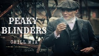 Peaky Blinders Soundtracks Songs Chill Mix