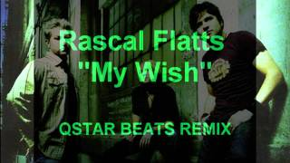 Rascal  Flatts - My Wish   (QSTAR BEATS REMIX)