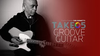 Carl Burnett's Take 5: Groove Guitar - Intro - Guitar Lessons