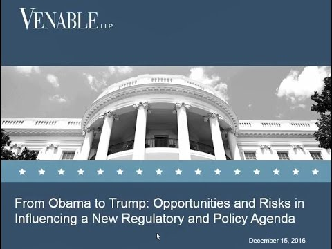 From Obama to Trump: Opportunities and Risks in Influencing a New Regulatory and Policy Agenda  2016