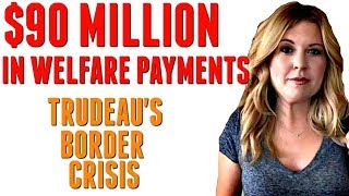 $90 Million In Welfare Payments: Justin Trudeau's Border Crisis