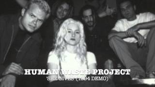 Human Waste Project - She Gives [1994 Demo]