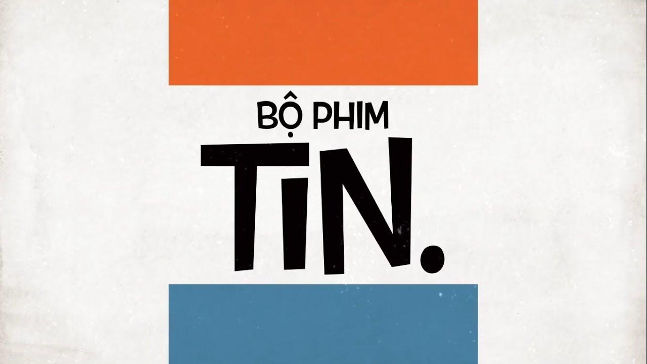 TIN. [PHIM CHIẾU RẠP 2019] Full HD
