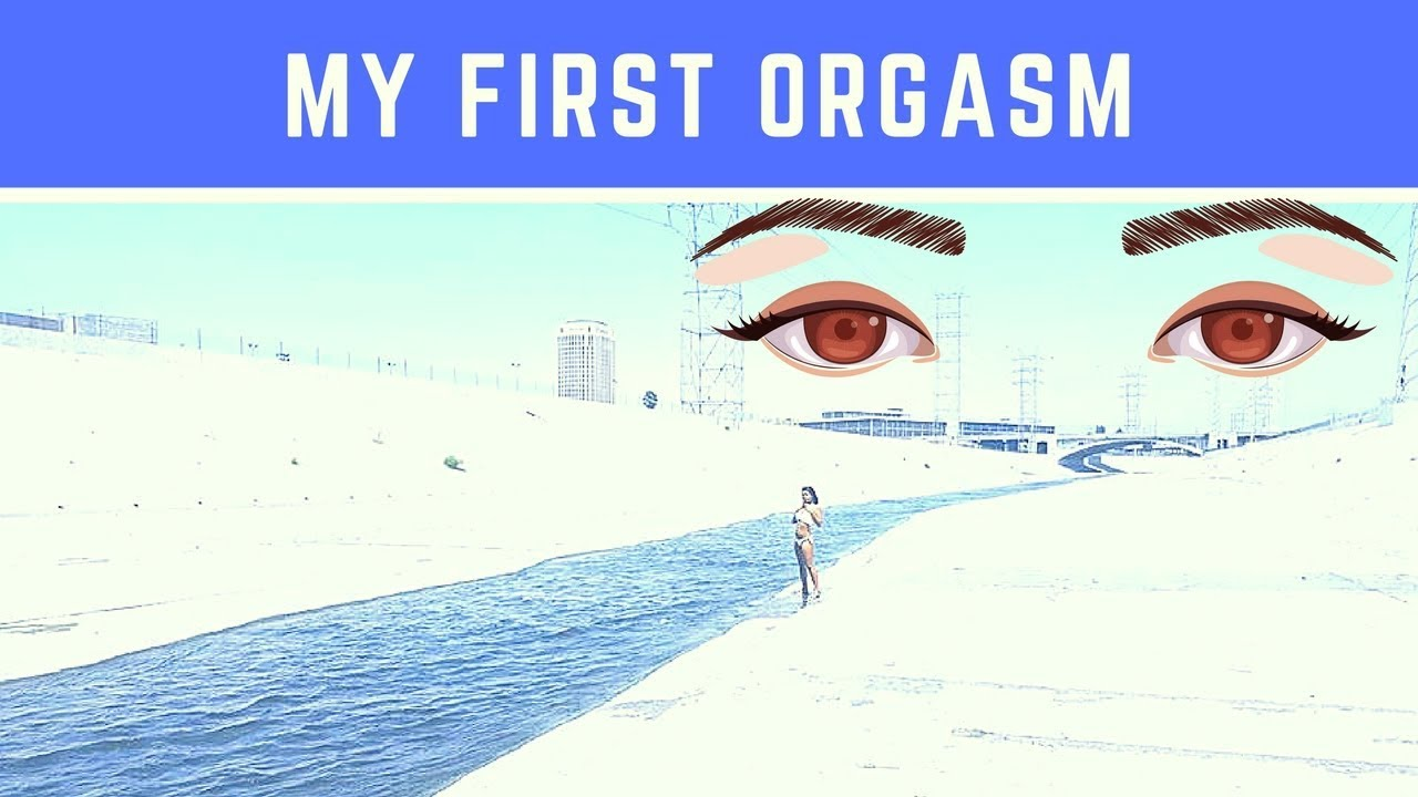 My First Orgasm (Water My Nerve Endings) - YouTube