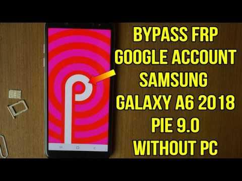 Samsung galaxy a6 2018 frp PIE 9 0: bypass google account