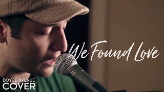 We Found Love - Rihanna feat. Calvin Harris (Boyce Avenue piano acoustic cover) on Spotify & Apple