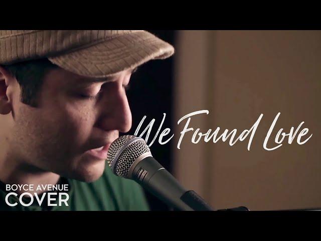 We Found Love — Rihanna feat. Calvin Harris (Boyce Avenue piano acoustic cover) on Spotify & Apple