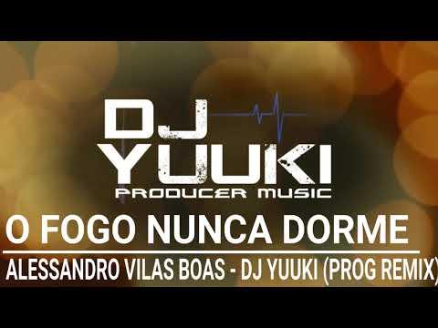 O Fogo Nunca Dorme - Alessandro Vilas Boas (DJ Yuuki Prog Remix)