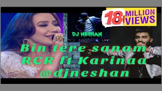 Bin tere sanam RCR ft Karinaa @djneshan