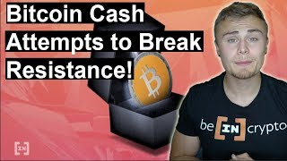 Bitcoin Cash Attempts To Break Major Resistance. This Could Be Huge!