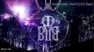 Ariana Grande - Touch it (J.B.D. Remix)