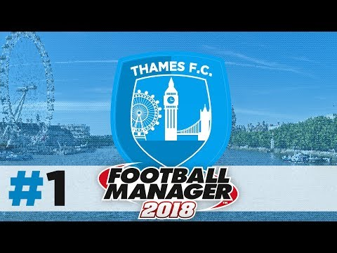 THAMES FC | EPISODE 1 | A NEW TEAM | FOOTBALL MANAGER 2018