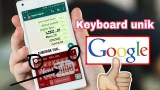 Keyboard Keren Buatan Google,Gak Download Nyesel !!!