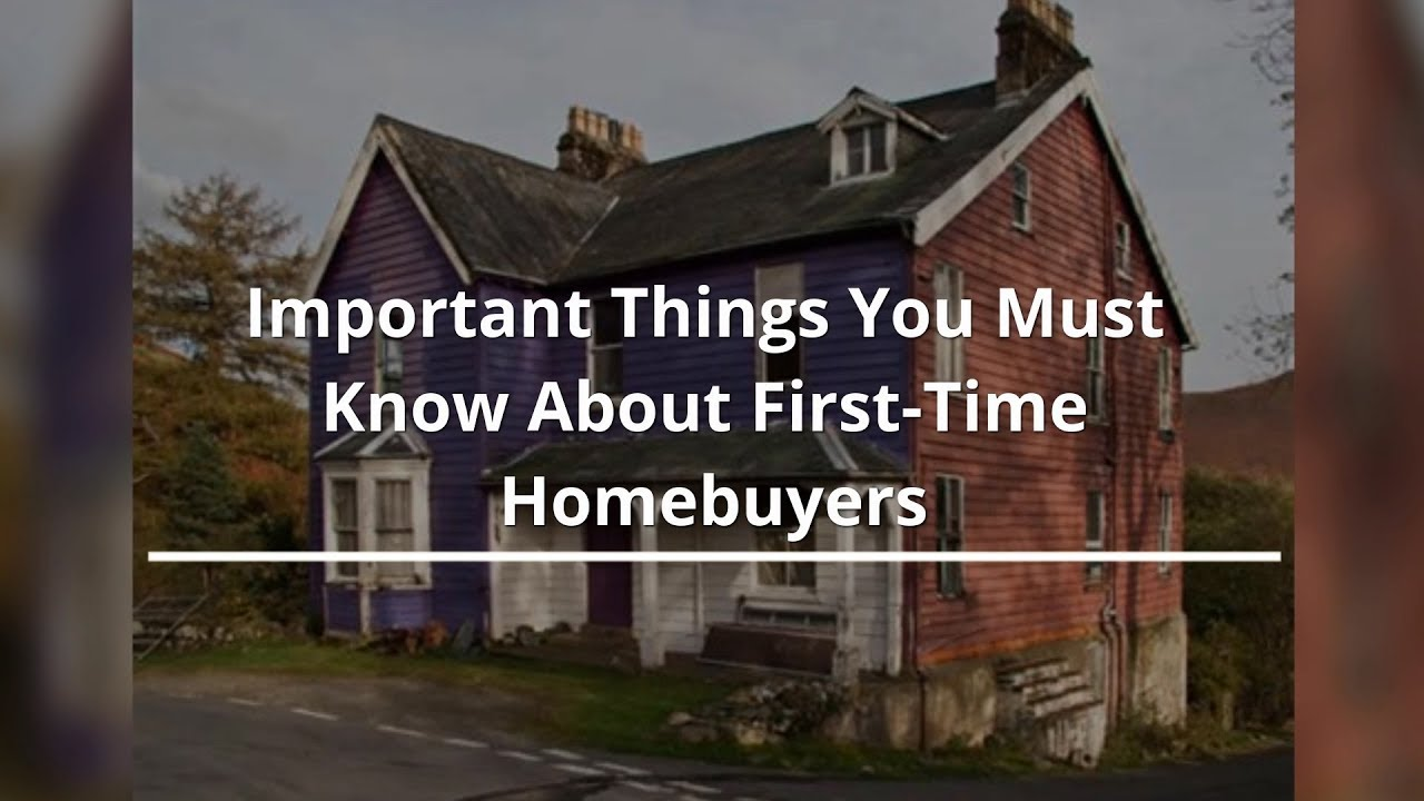 Important Things You Must Know About First Time Home Buyers