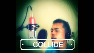 Collide (Original: Howie Day) Cover by: Monje