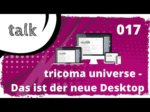 tricoma talk #017: tricoma universe - Was hat sich alles beim Desktop verändert?