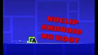 geometry dash[2.0] NoClip hack ANDROID(no root)