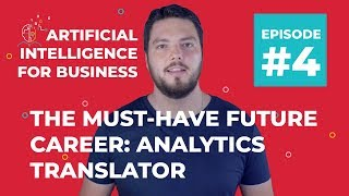 The Must-Have Future Career: Analytics Translator | AI for Business #4
